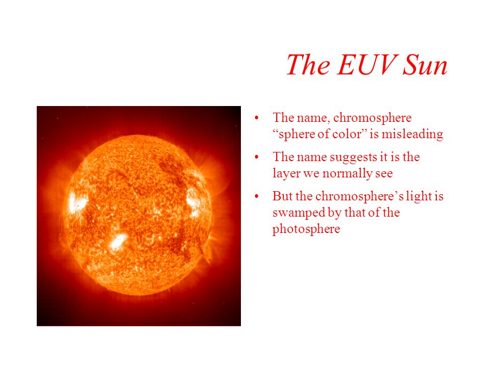 The EUV Sun The name, chromosphere sphere of color is misleading