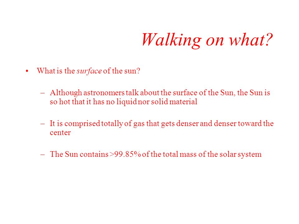 Walking on what What is the surface of the sun