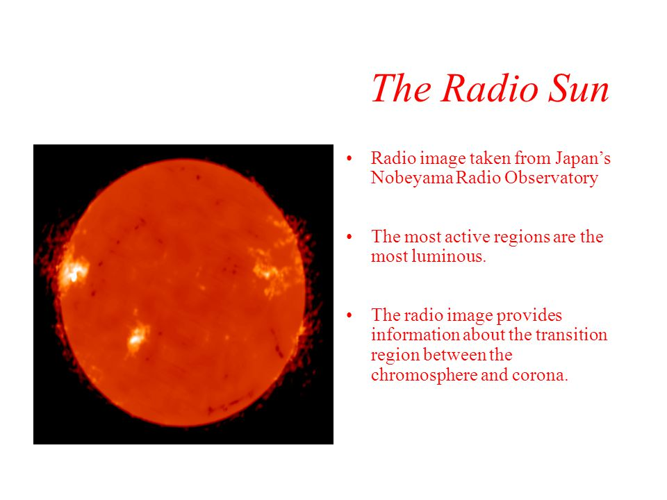 The Radio Sun Radio image taken from Japan's Nobeyama Radio Observatory. The most active regions are the most luminous.