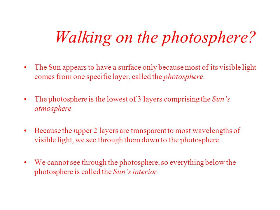 Walking on the photosphere