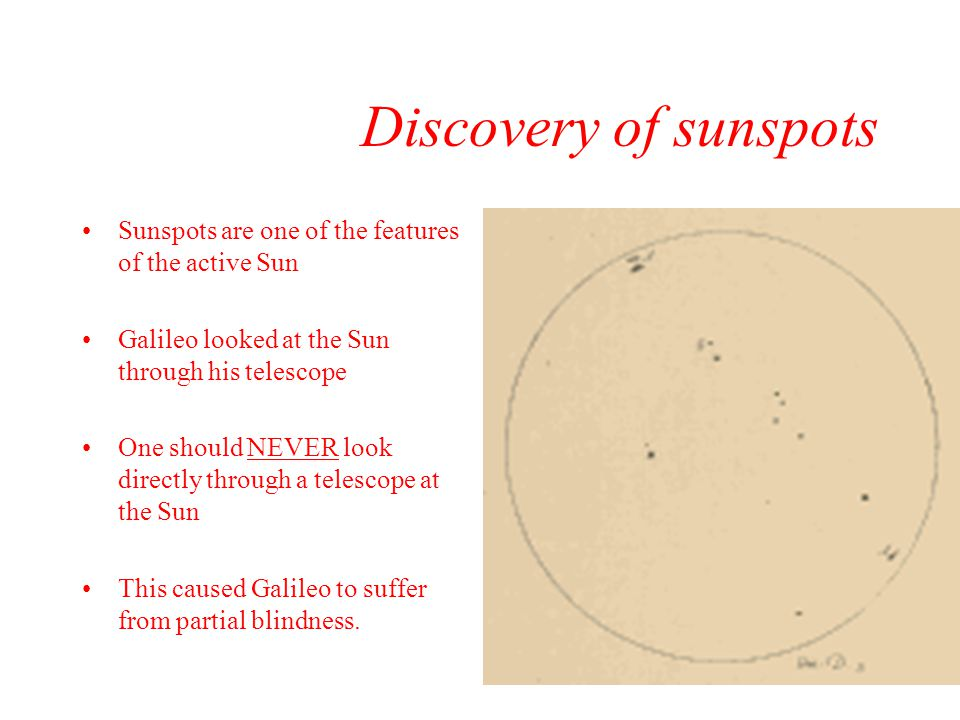 Discovery of sunspots Sunspots are one of the features of the active Sun. Galileo looked at the Sun through his telescope.
