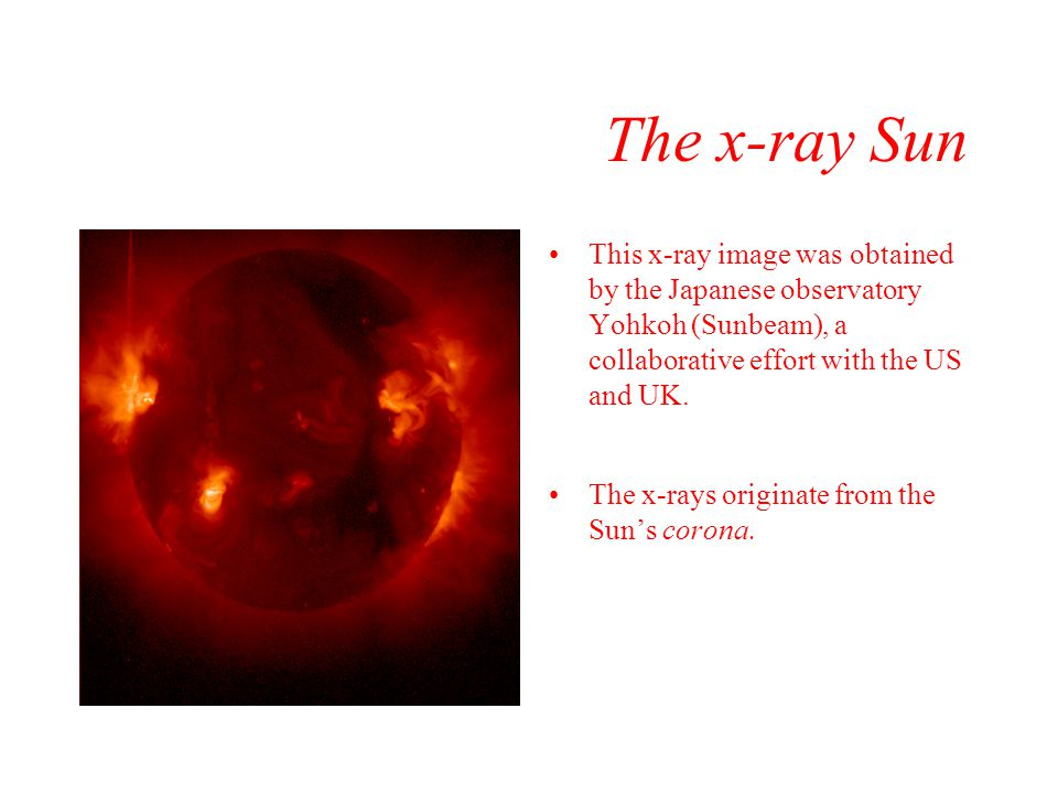 The x-ray Sun This x-ray image was obtained by the Japanese observatory Yohkoh (Sunbeam), a collaborative effort with the US and UK.