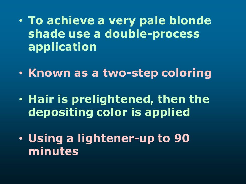 To achieve a very pale blonde shade use a double-process application