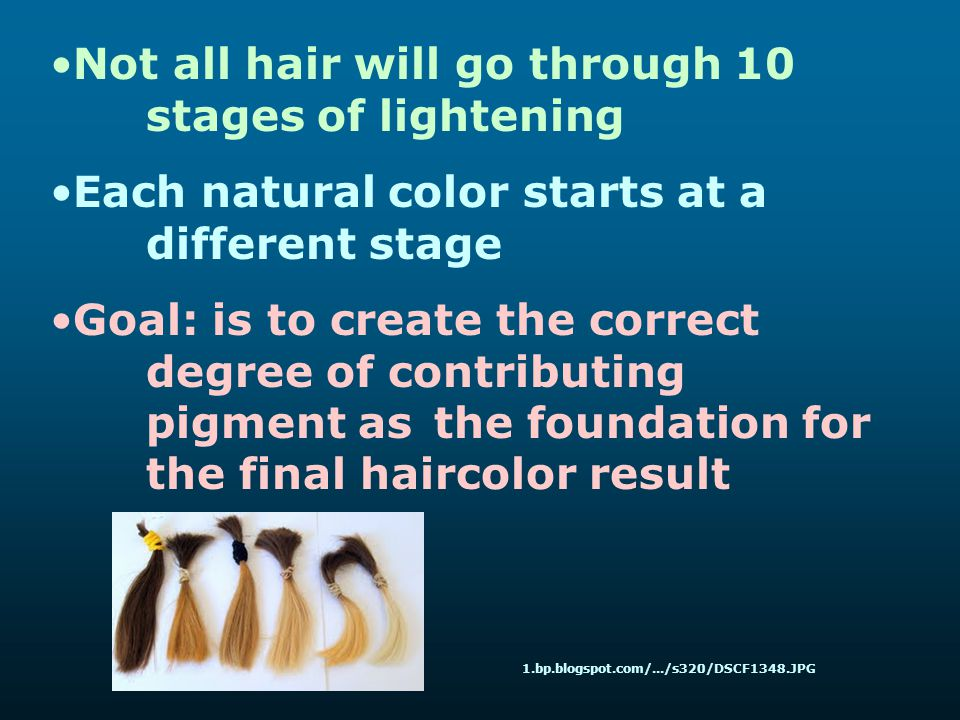 Not all hair will go through 10 stages of lightening