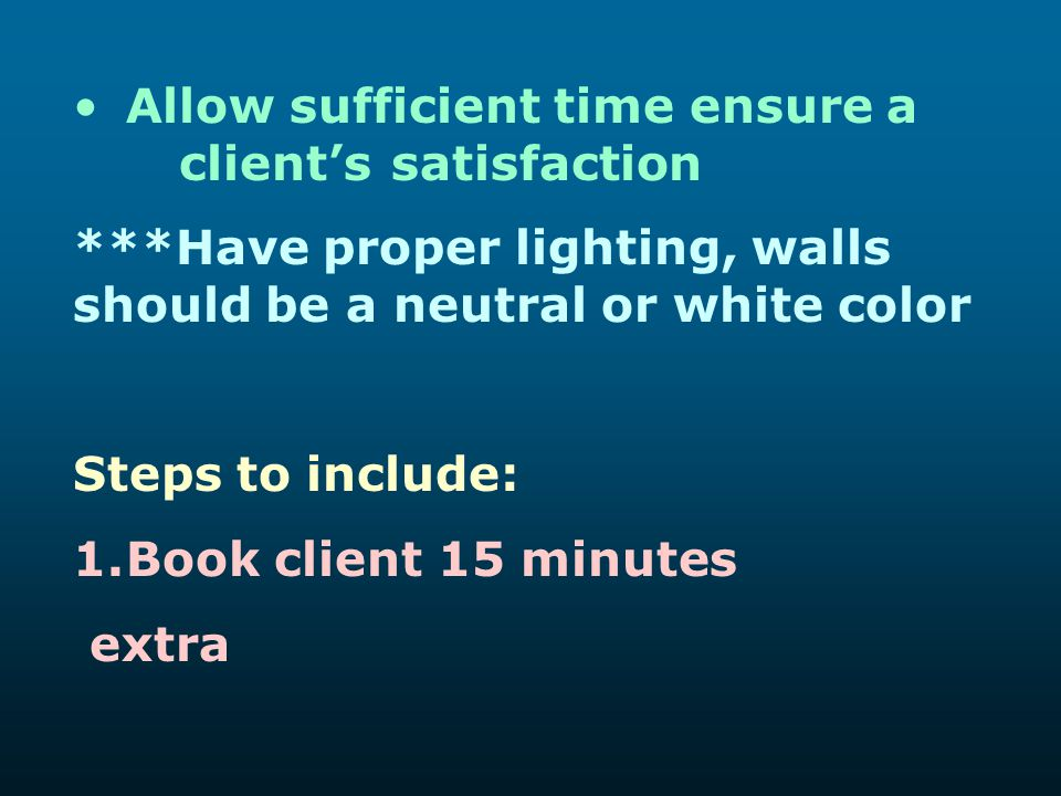 Allow sufficient time ensure a client's satisfaction