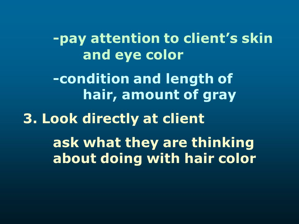 -pay attention to client's skin and eye color