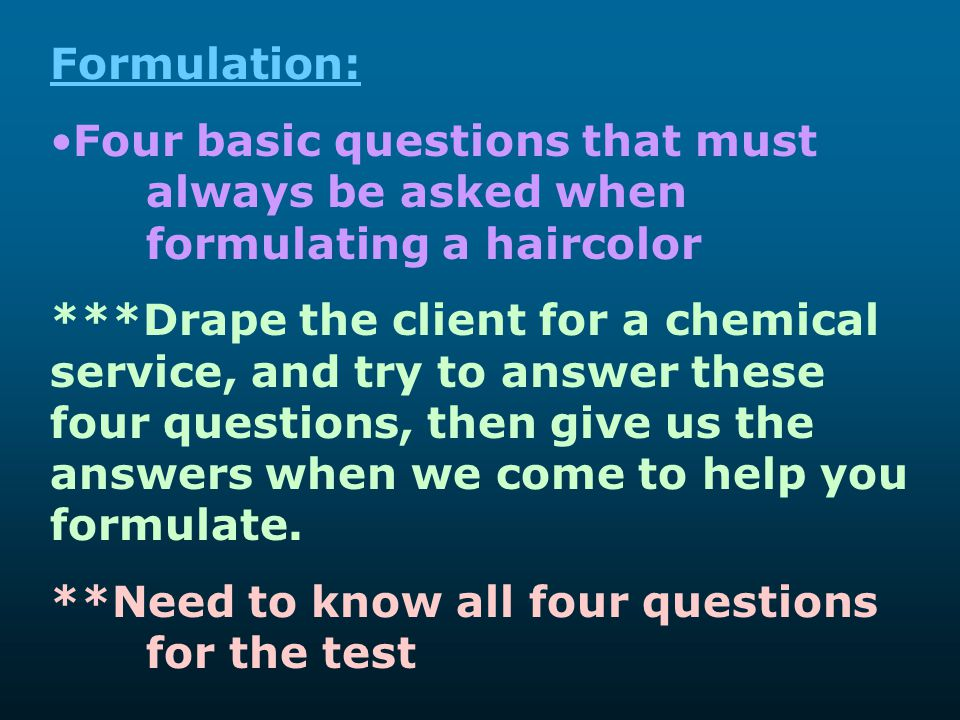Formulation: Four basic questions that must always be asked when formulating a haircolor.
