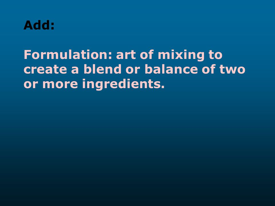 Add: Formulation: art of mixing to create a blend or balance of two or more ingredients.