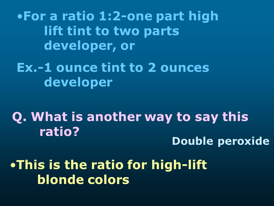 For a ratio 1:2-one part high lift tint to two parts developer, or