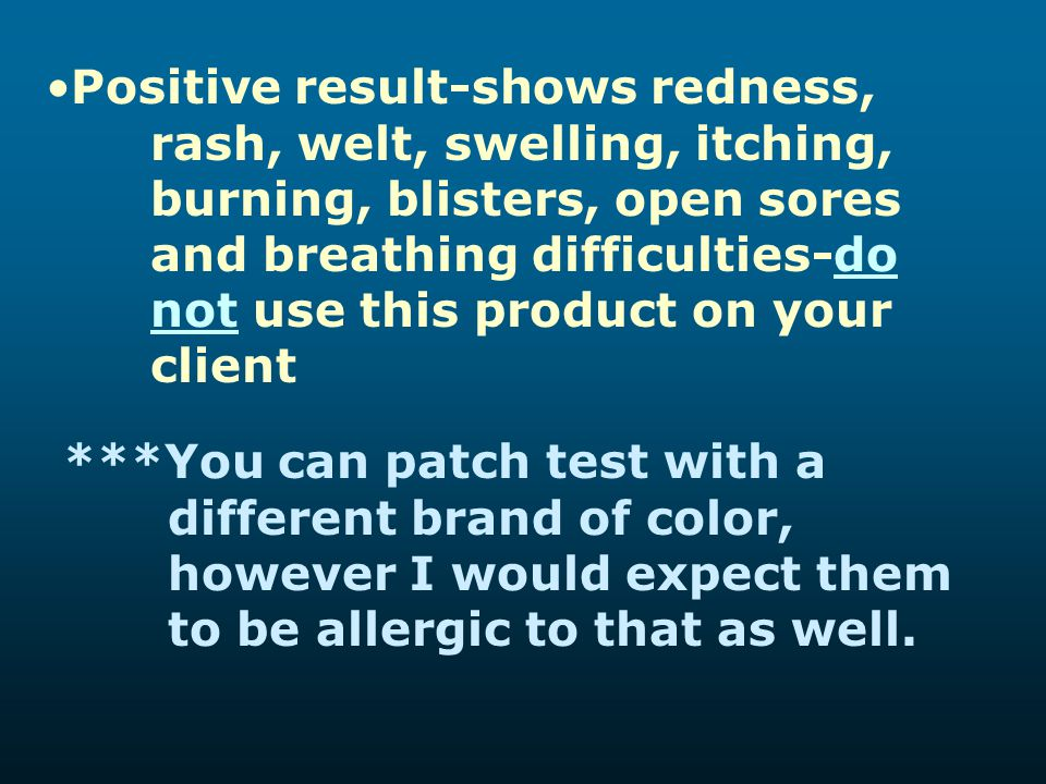 Positive result-shows redness,. rash, welt, swelling, itching,