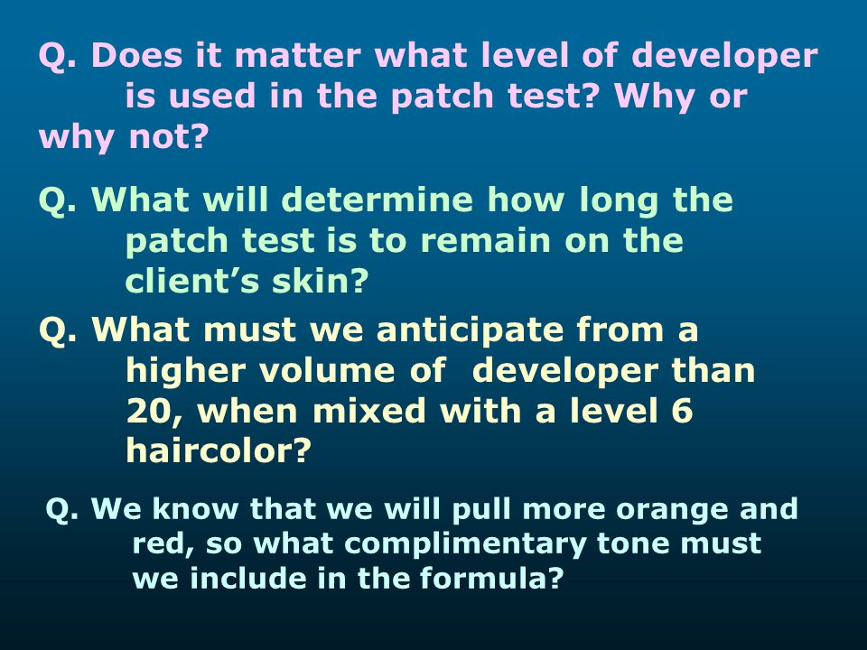 Q. Does it matter what level of developer. is used in the patch test