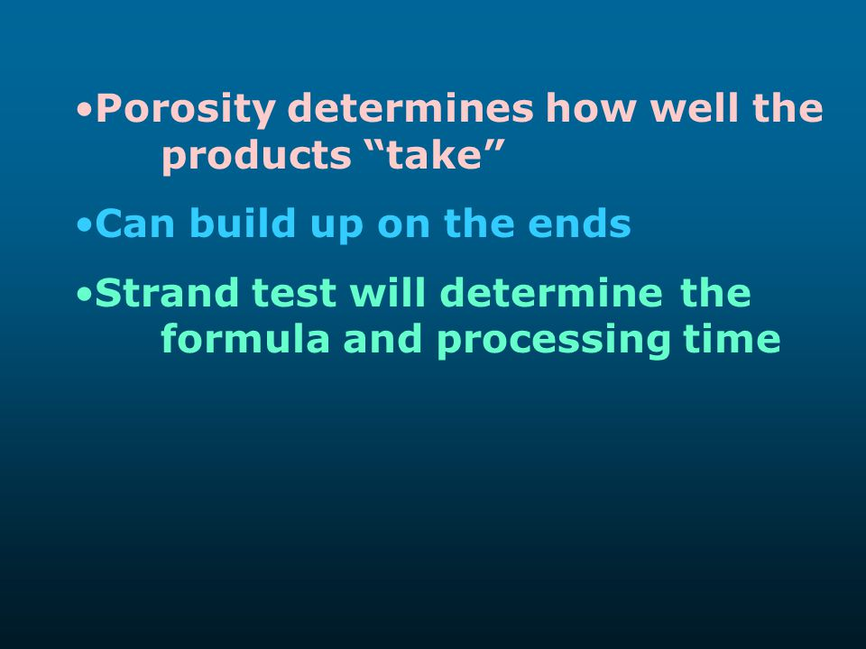 Porosity determines how well the products take