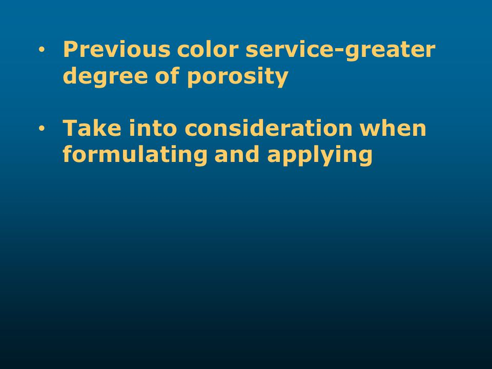 Previous color service-greater degree of porosity