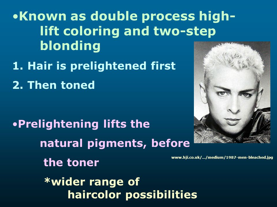Known as double process high- lift coloring and two-step blonding