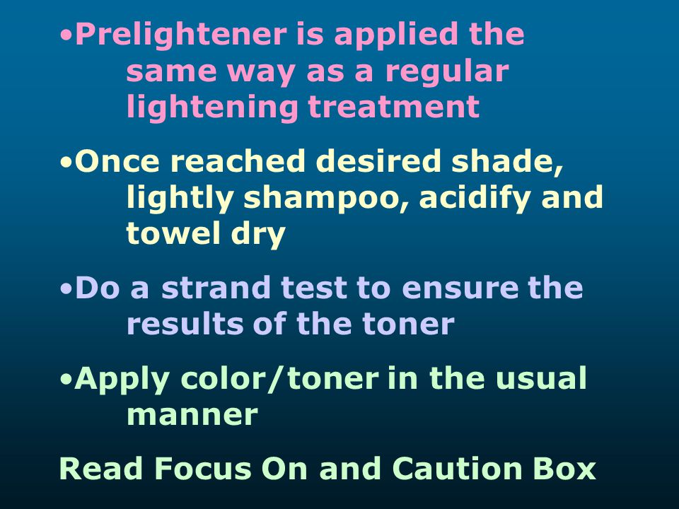 Prelightener is applied the same way as a regular lightening treatment