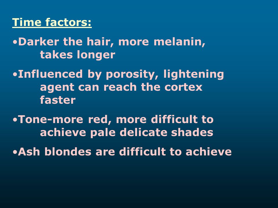 Time factors: Darker the hair, more melanin, takes longer. Influenced by porosity, lightening agent can reach the cortex faster.