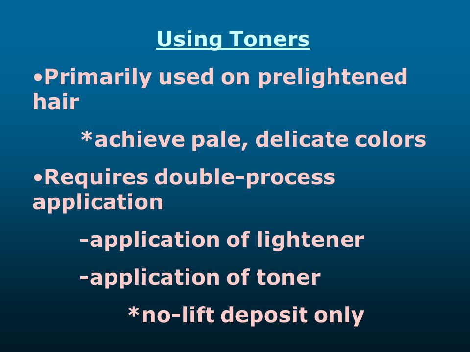 Using Toners Primarily used on prelightened hair. *achieve pale, delicate colors. Requires double-process application.