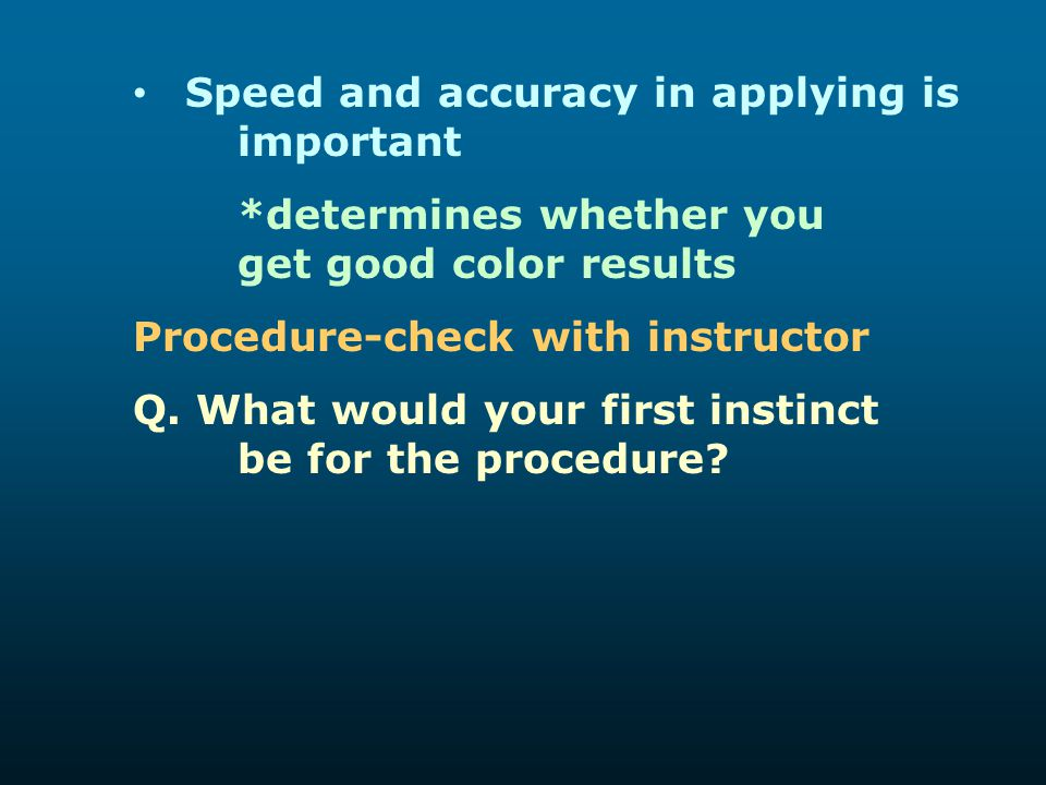 Speed and accuracy in applying is important