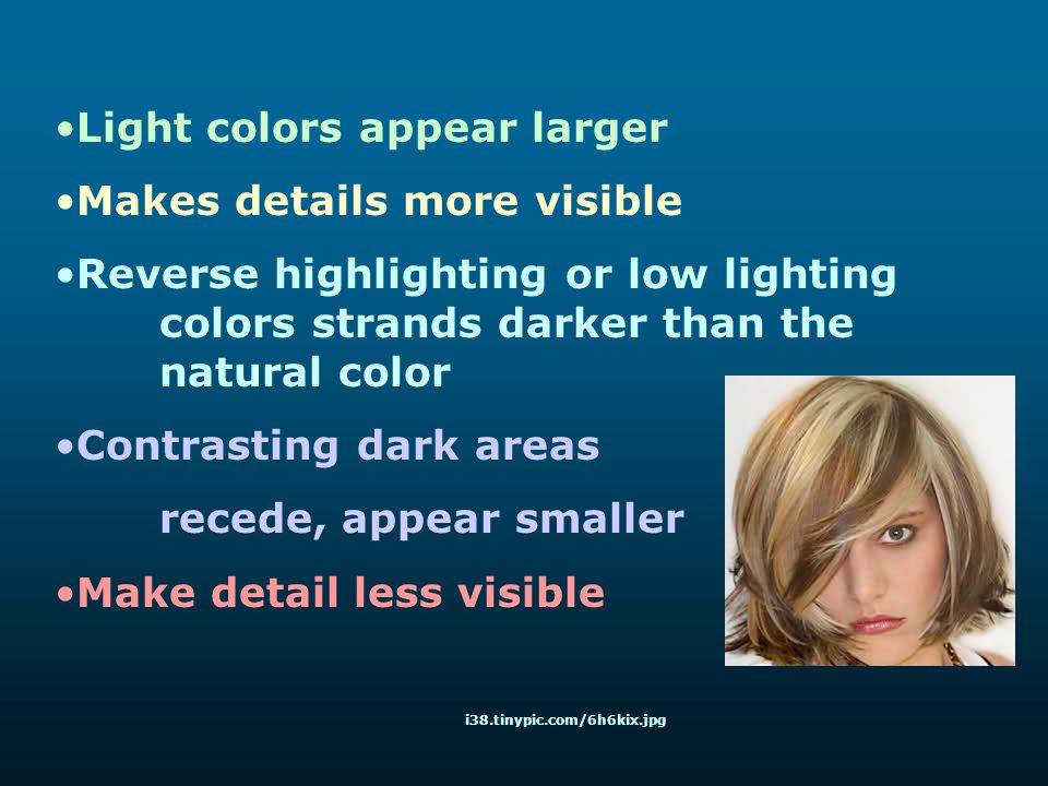 Light colors appear larger Makes details more visible