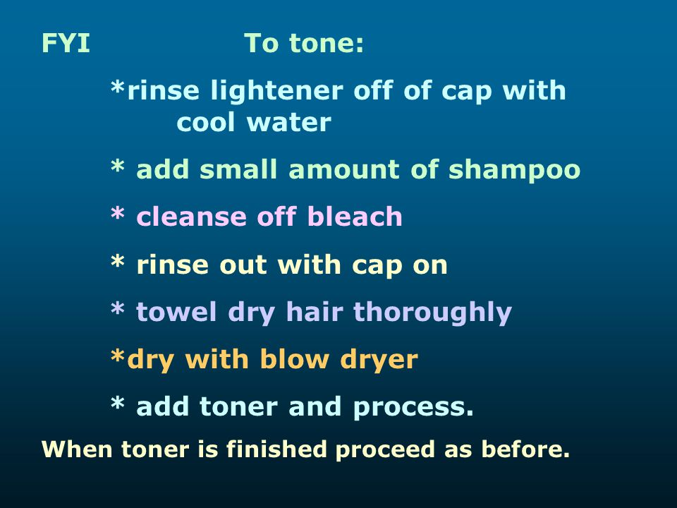 *rinse lightener off of cap with cool water