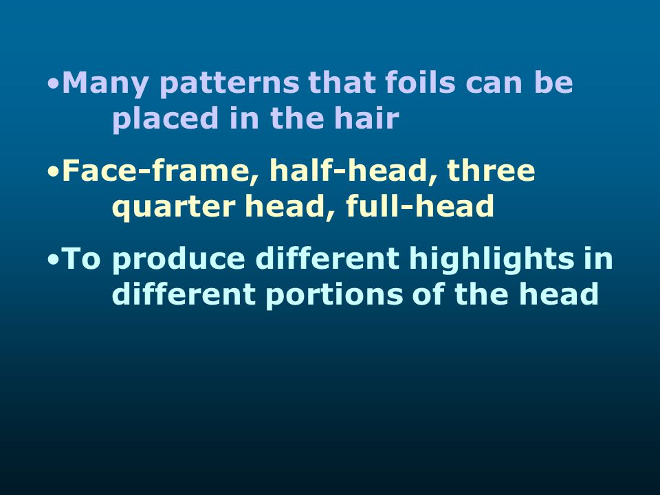 Many patterns that foils can be placed in the hair