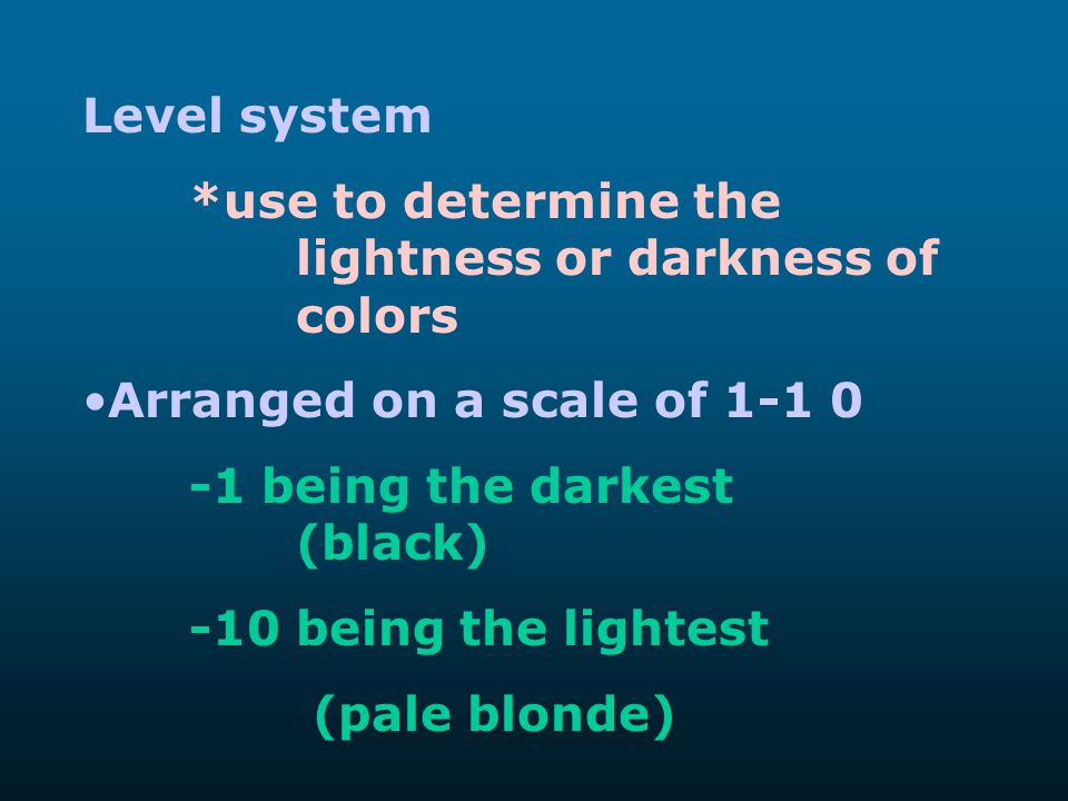 Level system *use to determine the lightness or darkness of colors. Arranged on a scale of 1-1 0.