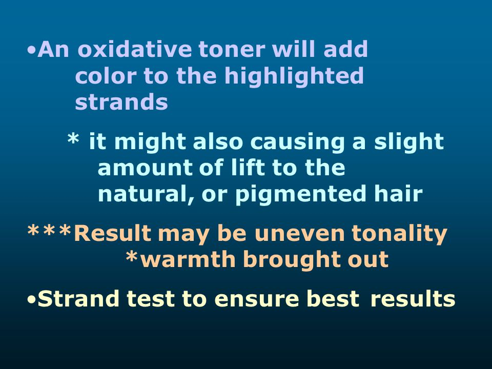 An oxidative toner will add color to the highlighted strands
