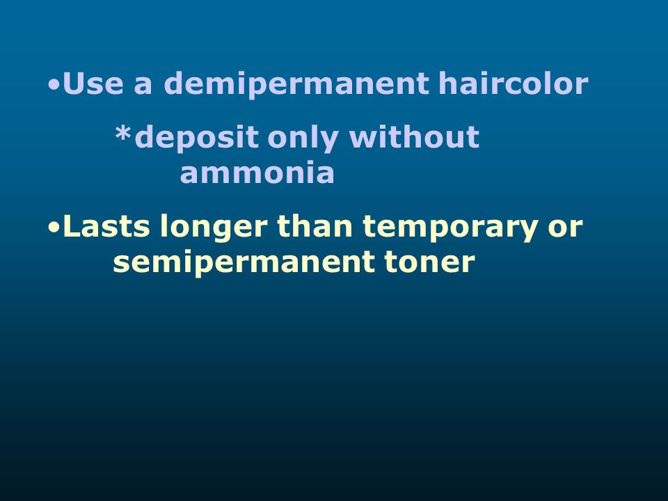 Use a demipermanent haircolor
