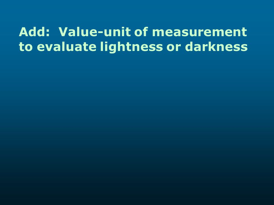 Add: Value-unit of measurement to evaluate lightness or darkness