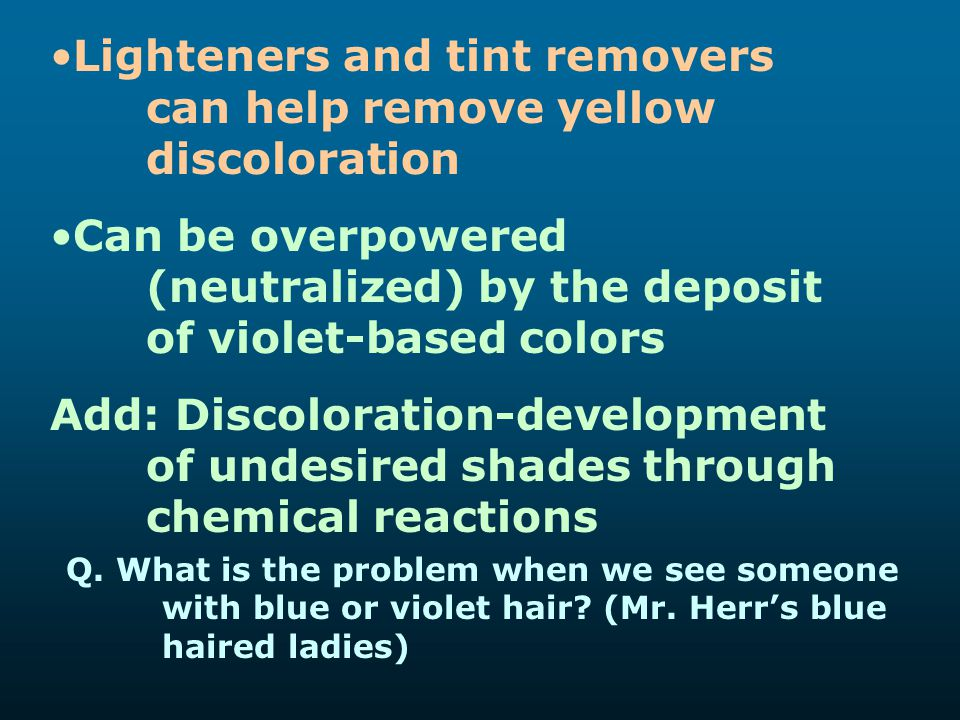 Lighteners and tint removers can help remove yellow discoloration