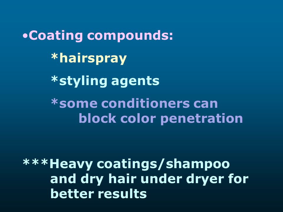 Coating compounds: *hairspray. *styling agents. *some conditioners can block color penetration.
