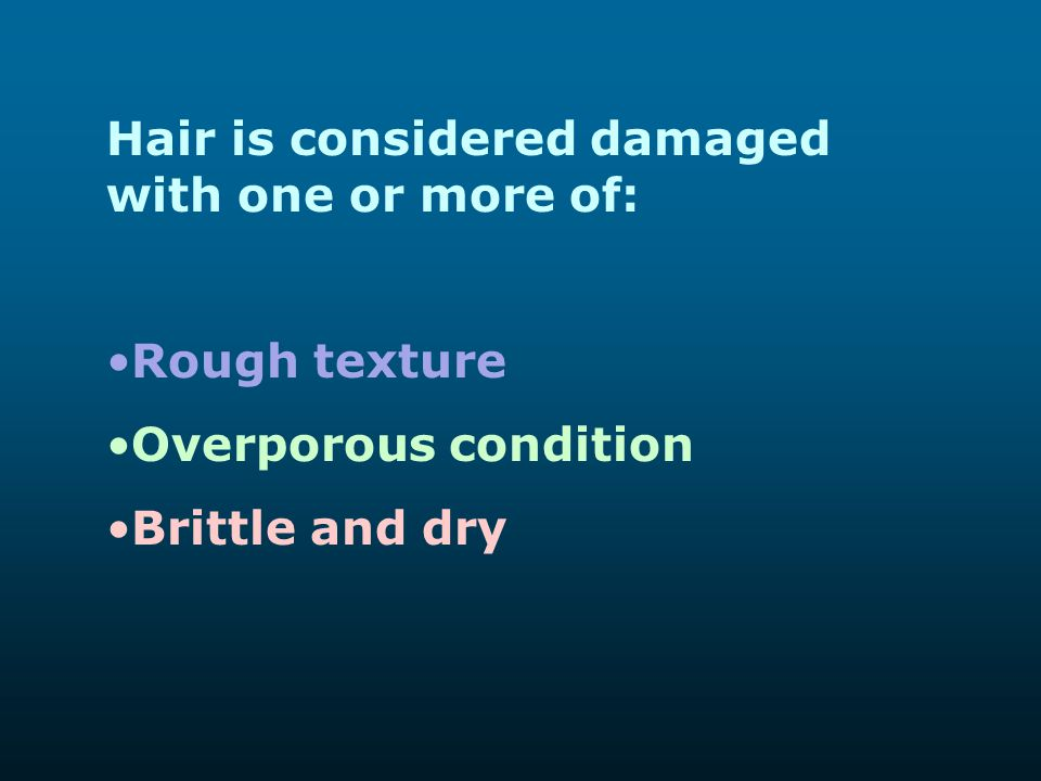 Hair is considered damaged with one or more of: