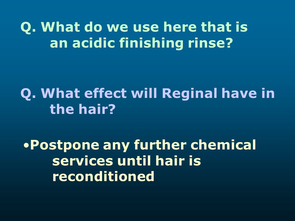 Q. What do we use here that is an acidic finishing rinse