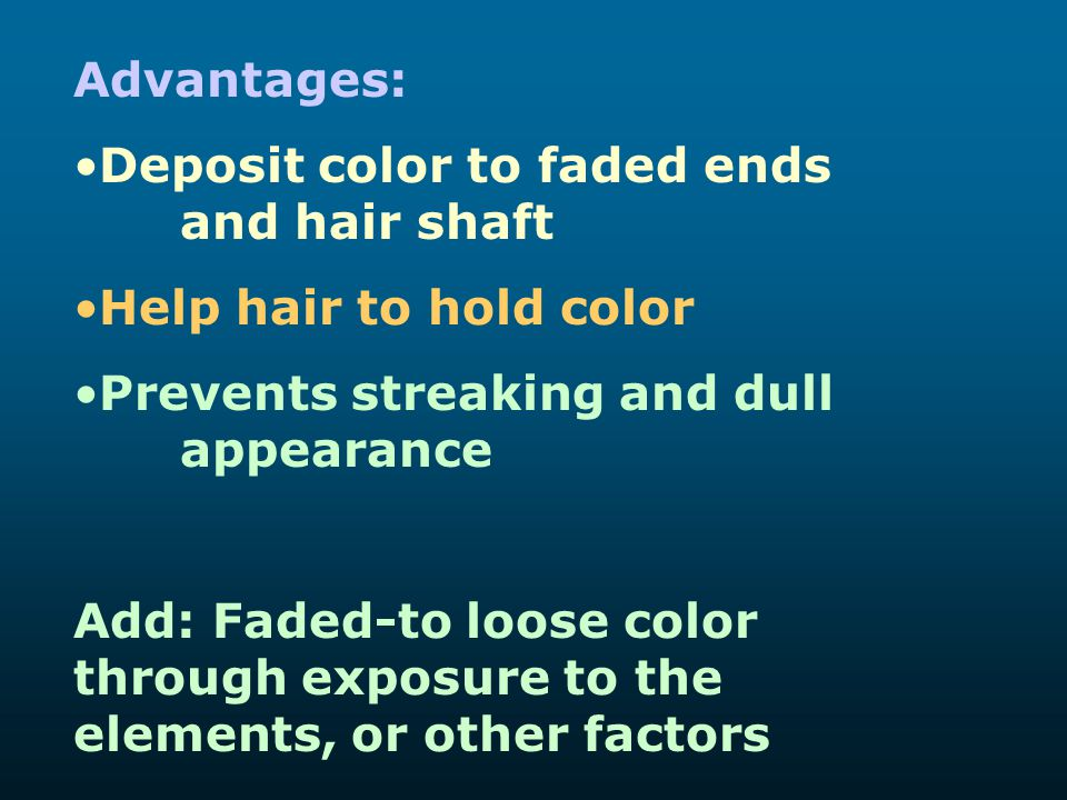 Advantages: Deposit color to faded ends and hair shaft. Help hair to hold color. Prevents streaking and dull appearance.