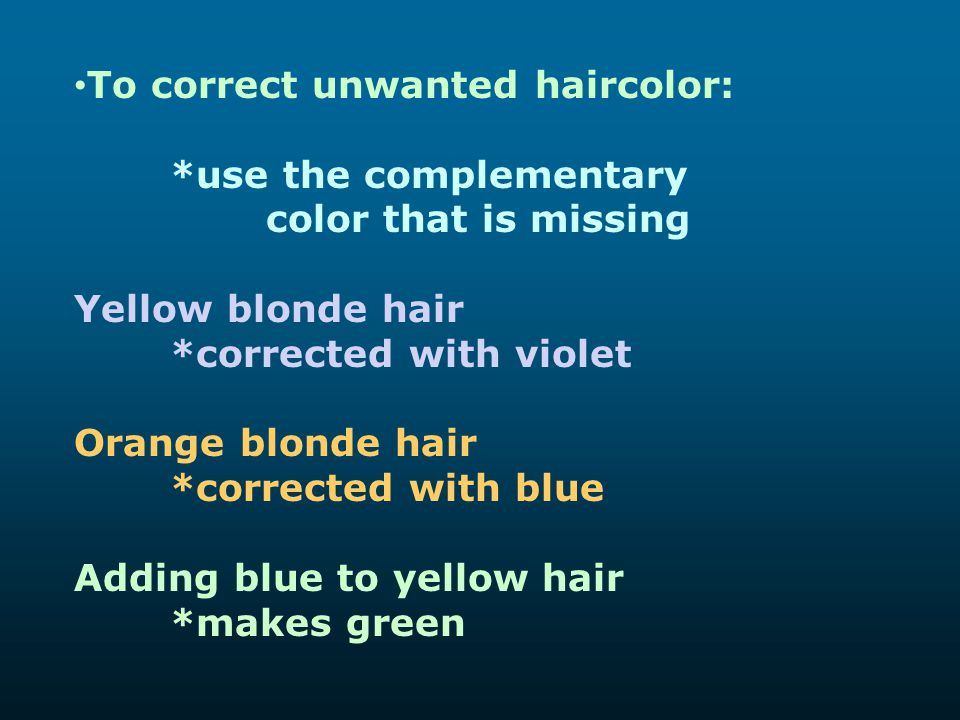 To correct unwanted haircolor: