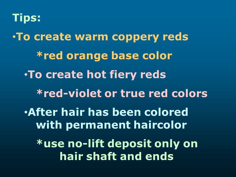 Tips: To create warm coppery reds. *red orange base color. To create hot fiery reds. *red-violet or true red colors.