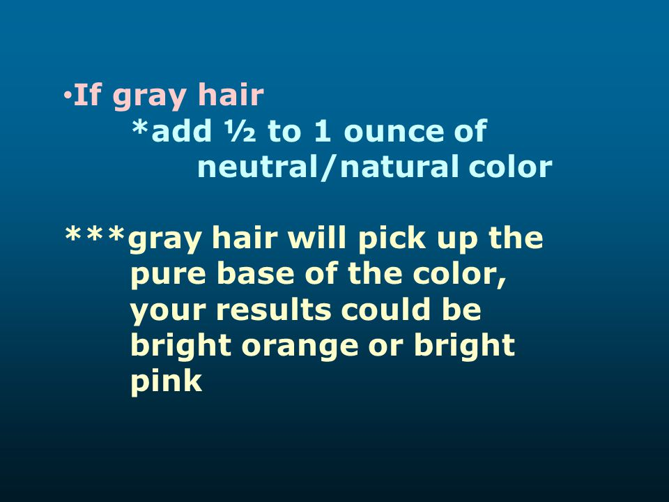If gray hair *add ½ to 1 ounce of neutral/natural color.