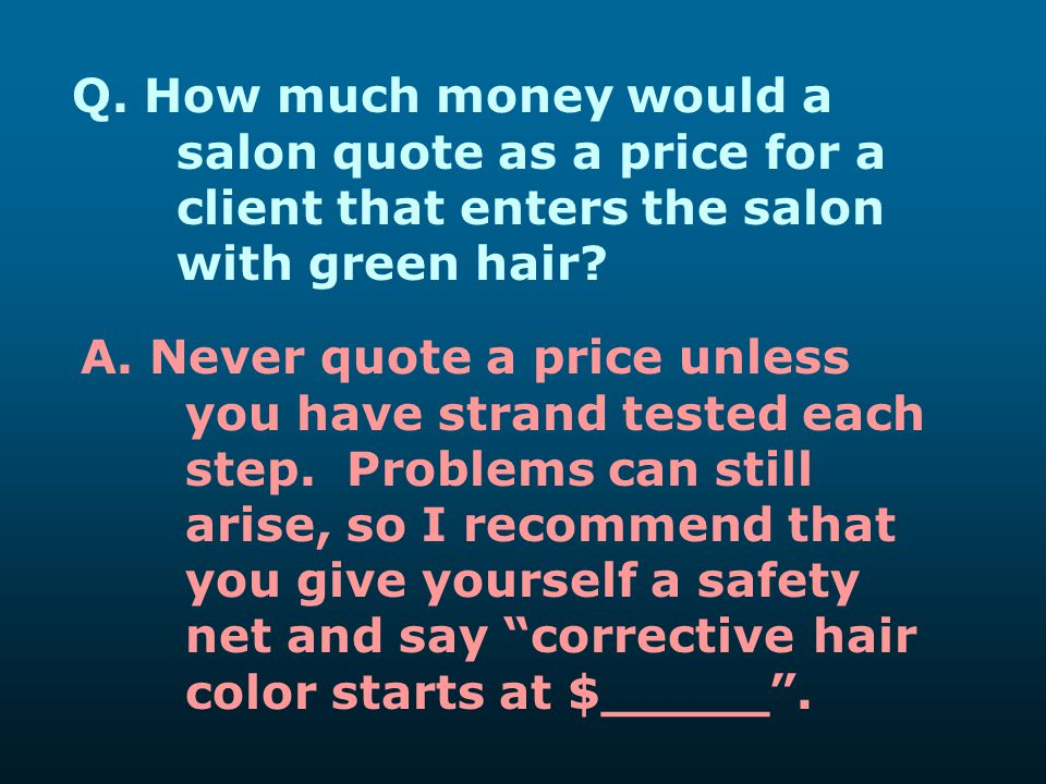 Q. How much money would a. salon quote as a price for a