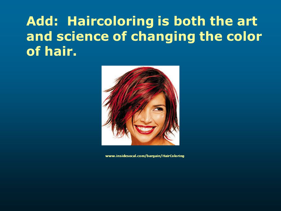 Add: Haircoloring is both the art and science of changing the color of hair.