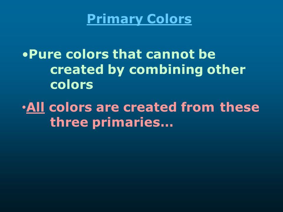 Primary Colors Pure colors that cannot be created by combining other colors.