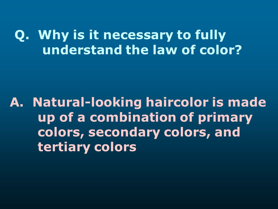 Q. Why is it necessary to fully understand the law of color