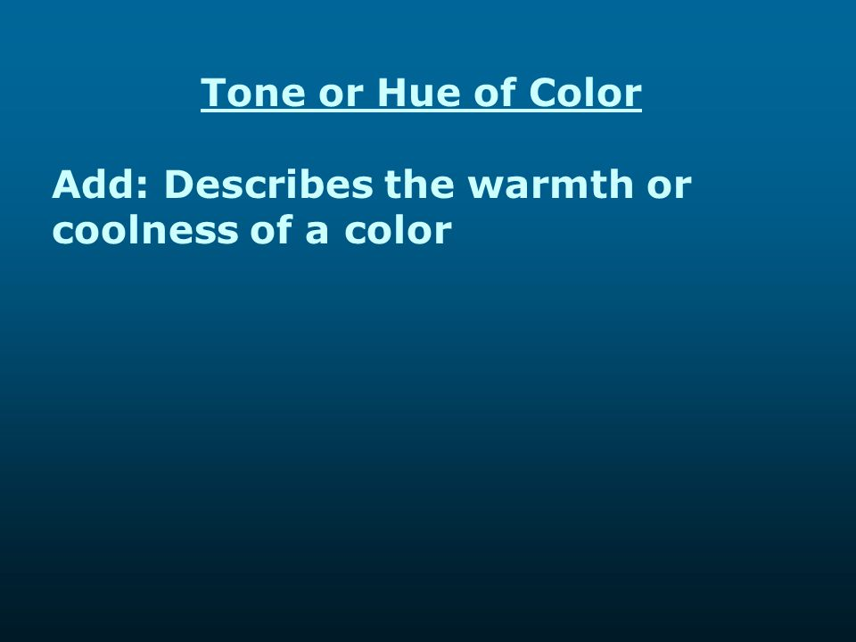 Tone or Hue of Color Add: Describes the warmth or coolness of a color