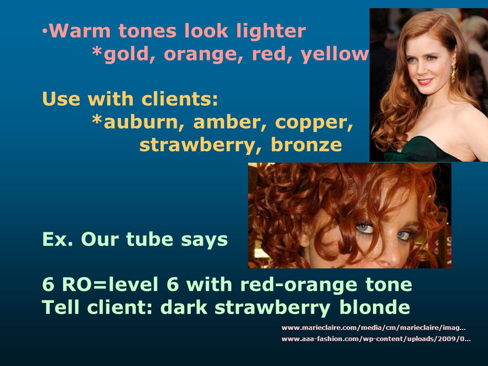 Warm tones look lighter *gold, orange, red, yellow Use with clients: