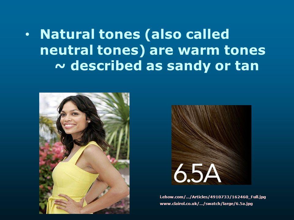Natural tones (also called neutral tones) are warm tones