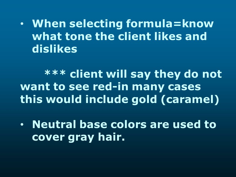 When selecting formula=know what tone the client likes and dislikes