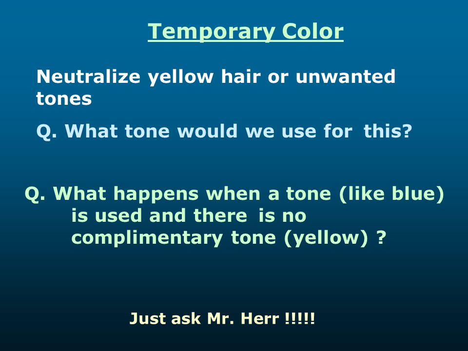 Temporary Color Neutralize yellow hair or unwanted tones