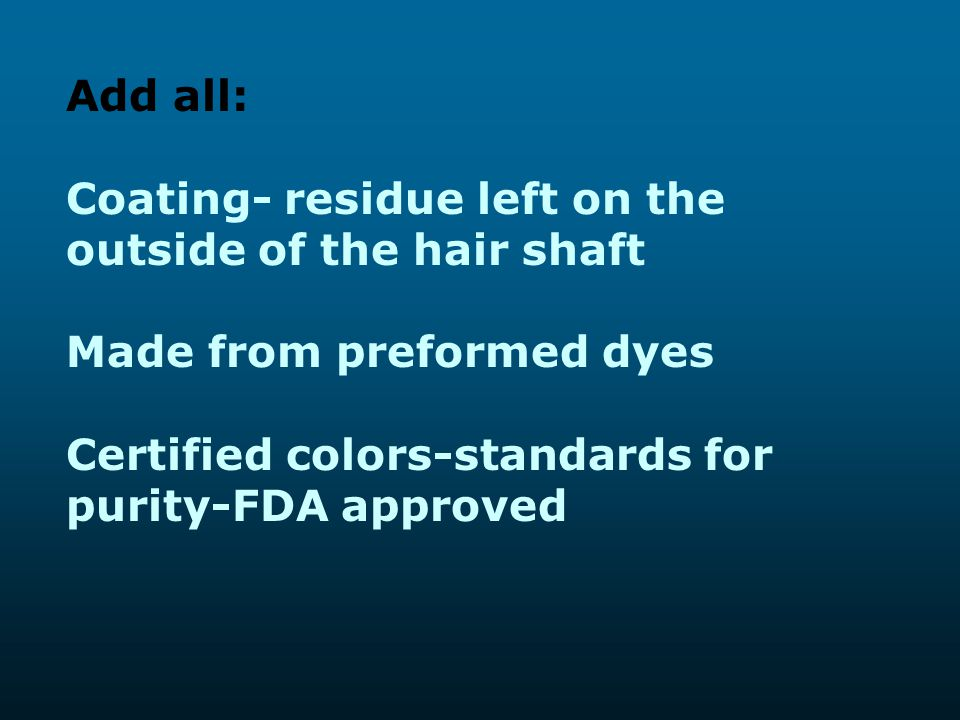 Add all: Coating- residue left on the outside of the hair shaft.