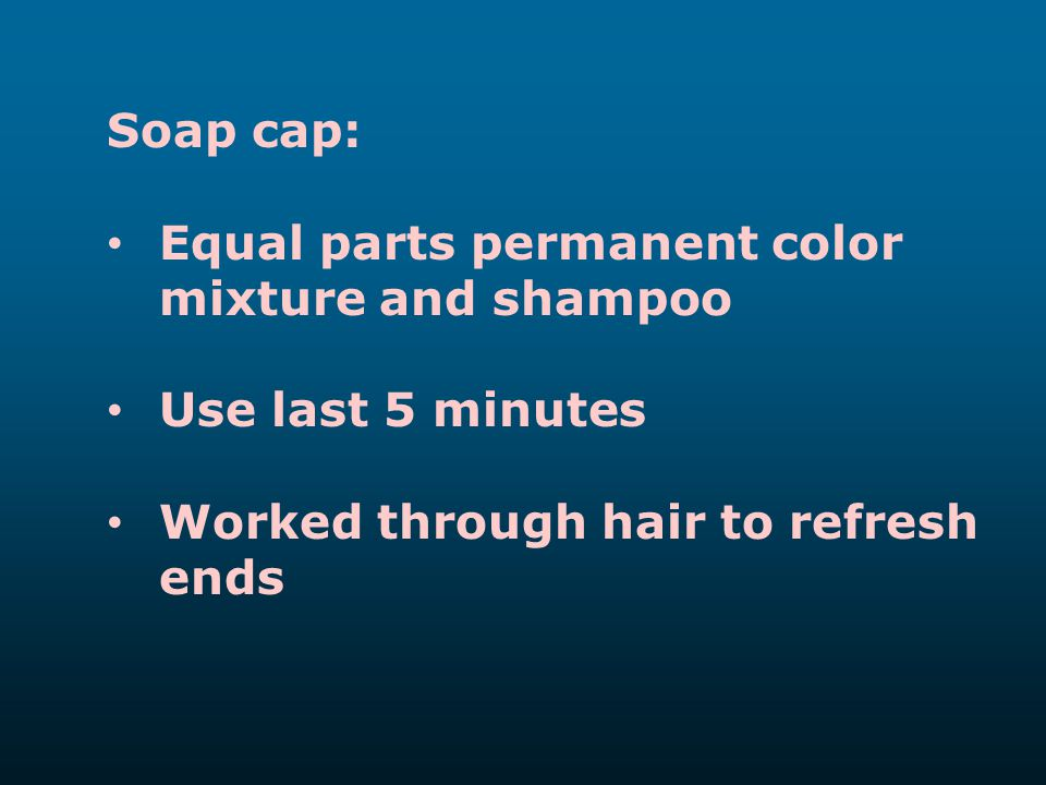 Soap cap: Equal parts permanent color mixture and shampoo.