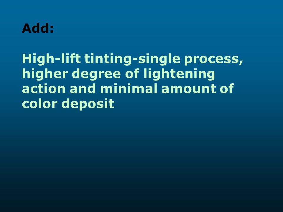 Add: High-lift tinting-single process, higher degree of lightening action and minimal amount of color deposit.