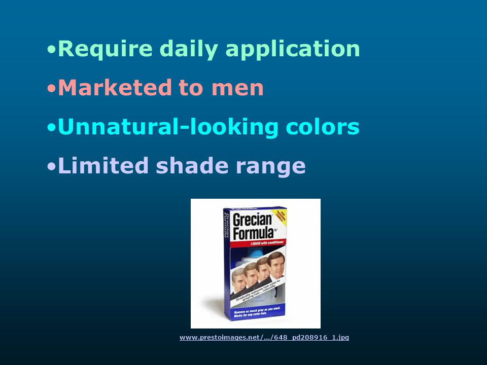 Require daily application Marketed to men Unnatural-looking colors